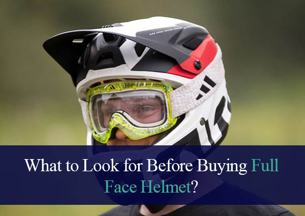 What to Look for Before Buying Full Face Full Face Helmet