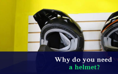Why Do you Need a Helmet