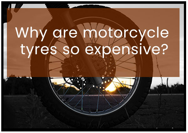 Why are Motorcycle Tyres So Expensive