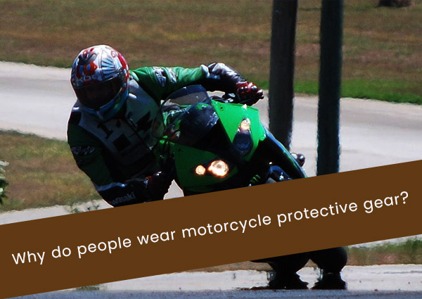 Why do People Wear Motorcycle Protective Gear