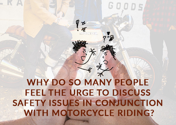 Why do So Many People Feel the Urge to discuss Safety Issues in Conjunction with Motorcycle Riding
