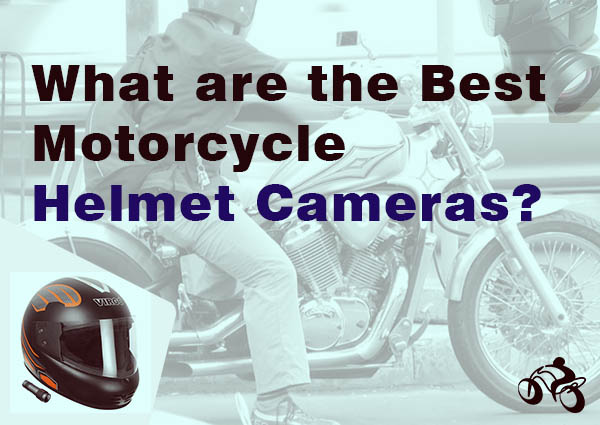 What are the Best Motorcycle Helmet Cameras