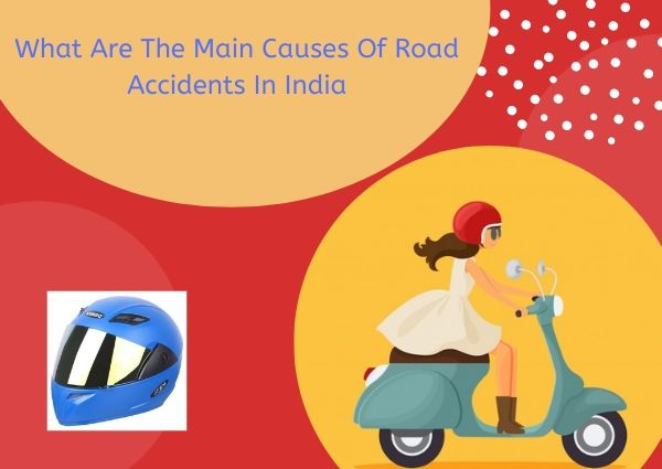 What Are The Main Causes Of Road Accidents In India
