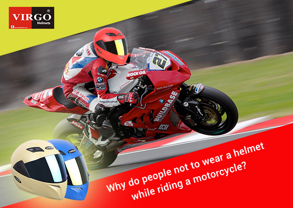 Why Do People Not Wear A Helmet While Riding A Motorcycle